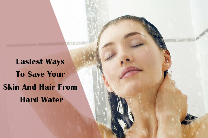 Easiest Ways To Save Your Skin And Hair From Hard Water