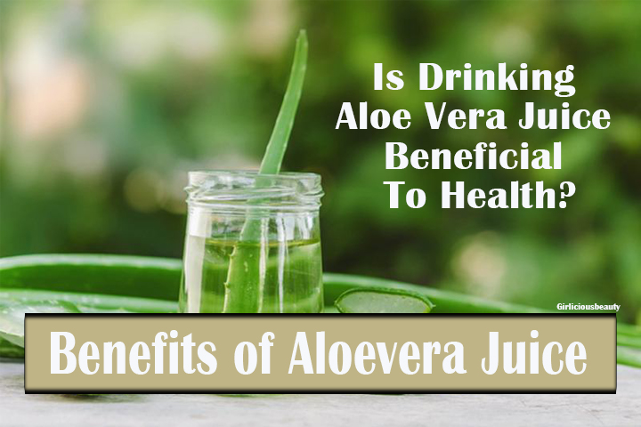 Is Drinking Aloe Vera Juice Beneficial To Health?