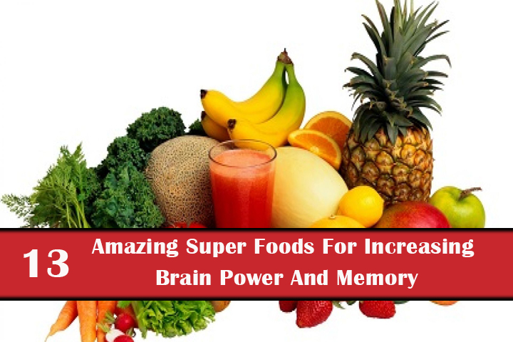 13 Amazing Super Foods For Increasing Brain Power And Memory