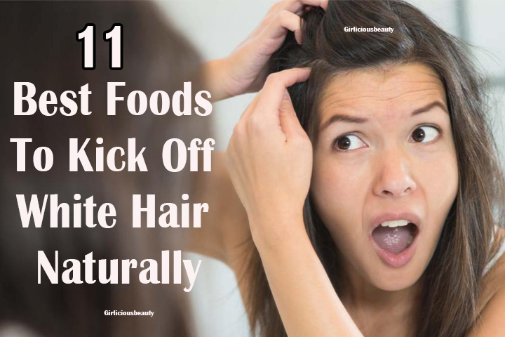 11 Best Foods To Prevent  White Hair Naturally ?>