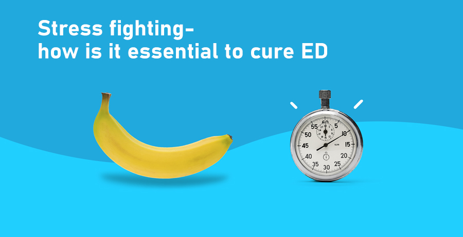 Stress fighting- how is it essential to cure ED ?>